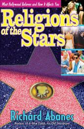 Religions of the Stars: What Hollywood Believes and How It Affects You