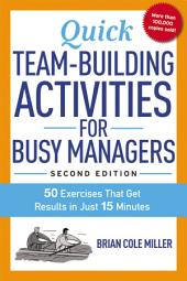 Quick Team-Building Activities for Busy Managers: 50 Exercises That Get Results in Just 15 Minutes, Edition 2