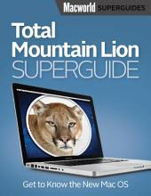 Total Mountain Lion Superguide (Macworld Superguides)