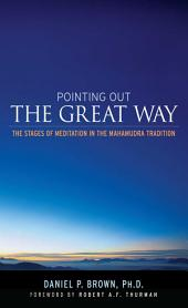 Pointing Out the Great Way: The Stages of Meditation in the Mahamudra Tradition