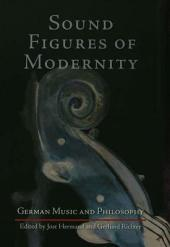 Sound Figures of Modernity: German Music and Philosophy