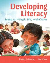Developing Literacy: Reading and Writing To, With, and By Children
