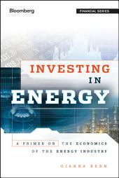 Investing in Energy: A Primer on the Economics of the Energy Industry