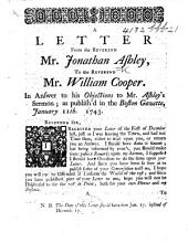 A Letter from the Reverend Mr. Jonathan Ashley, to the Reverend Mr. William Cooper. In answer to his objections to Mr. Ashley's sermon; as publish'd in the Boston Gazette, January 11th. 1743