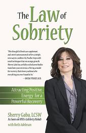 The Law of Sobriety: Attracting Positive Energy for a Powerful Recovery