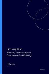 Picturing Mind: Paradox, Indeterminacy and Consciousness in Art & Poetry