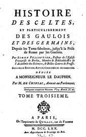 Histoire des Celtes, et particulierement des Gaulois, et des Germains ... jusqu' a la prise de Rome par les Gaulois. Nouv. ed. revue, corrigee et augmentee