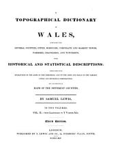 A Topographical Dictionary of Wales,: Comprising the Several Counties, Cities, Boroughs, Corporate and Market Towns, Parishes, Chapelaries, and Townships, with Historical and Statistical Descriptions: Embellished with Engravings of the Arms of the Bishoprics, and of the Arms and Seals of the Various Cities and Municipal Corporations: and Illustrated by Maps of the Different Counties, Volume 2