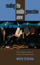 Reading the Middle Generation Anew: Culture, Community, and Form in Twentieth-Century American Poetry