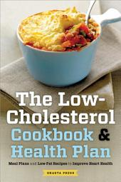 The Low Cholesterol Cookbook & Health Plan:æMeal Plans and Low-Fat Recipes to Improve Heart Health