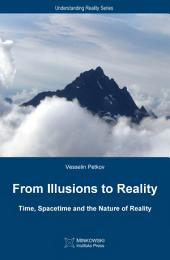 From Illusions to Reality: Time, Spacetime and the Nature of Reality