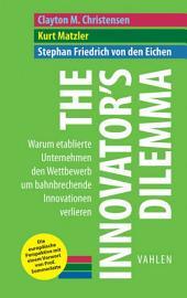 The Innovator's Dilemma: Warum etablierte Unternehmen den Wettbewerb um bahnbrechende Innovationen verlieren