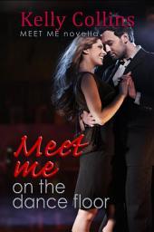 Meet Me on the Dance Floor: A Meet Me Novella