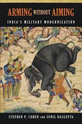 Arming without Aiming: India's Military Modernization, Edition 2