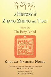 A History of Zhang Zhung and Tibet, Volume One: The Early Period, Volume 1
