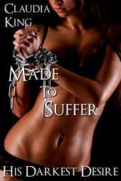 Made to Suffer: His Darkest Desire, Part 6 (BDSM Erotic Romance)