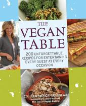The Vegan Table: 200 Unforgettable Recipes for Entertaining Every Guest at Every Occasion