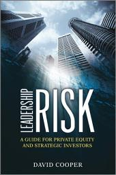 Leadership Risk: A Guide for Private Equity and Strategic Investors
