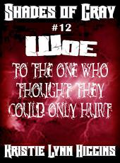 #12 Shades of Gray: Woe To The One Who Thought They Could Only Hurt