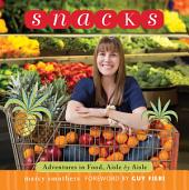 Snacks: Adventures in Food, Aisle by Aisle