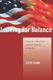 Looking for Balance: China, the United States, and Power Balancing in East Asia