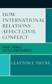 How International Relations Affect Civil Conflict: Cheap Signals, Costly Consequences