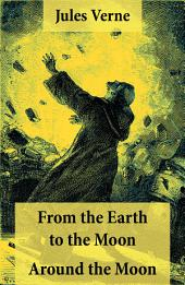 From the Earth to the Moon + Around the Moon: 2 Unabridged Science Fiction Classics