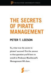 "The Secrets of Pirate Management: From ""The Invisible Hook: The Hidden Economics of Pirates"": From ""The Invisible Hook: The Hidden Economics of Pirates"""