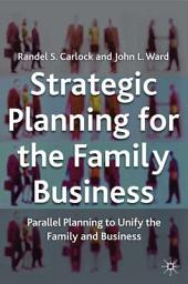 Strategic Planning for The Family Business: Parallel Planning to Unify the Family and Business