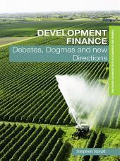 Development Finance: Debates, Dogmas and New Directions