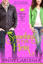 Something in the Heir: (It's Reigning Men Book 1)