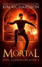 Mortal, Soul Guardians Book 6