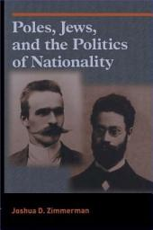 Poles, Jews, and the Politics of Nationality: The Bund and the Polish Socialist Party in Late Tsarist Russia, 1892–1914