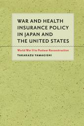 War and Health Insurance Policy in Japan and the United States: World War II to Postwar Reconstruction