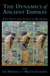 The Dynamics of Ancient Empires : State Power from Assyria to Byzantium: State Power from Assyria to Byzantium