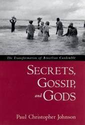 Secrets, Gossip, and Gods : The Transformation of Brazilian Candomble: The Transformation of Brazilian Candomble