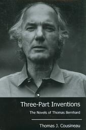 Three-part Inventions: The Novels of Thomas Bernhard