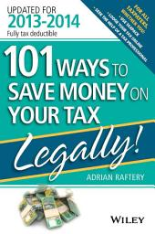 101 Ways to Save Money on Your Tax - Legally! 2013 - 2014: Edition 3
