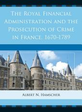 The Royal Financial Administration and the Prosecution of Crime in France, 1670–1789