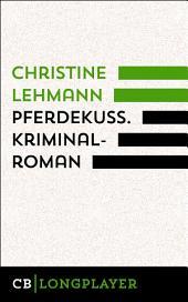 Pferdekuss. Kriminalroman: Der dritte Fall für Lisa Nerz