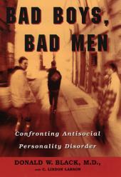 Bad Boys, Bad Men : Confronting Antisocial Personality Disorder: Confronting Antisocial Personality Disorder