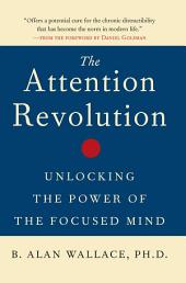 The Attention Revolution: Unlocking the Power of the Focused Mind