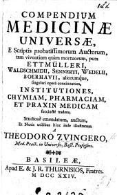Compendium medicinæ universæ o scriptis ... auctorum, ... puta Ettmülleri, Waldschmidii, Sennerti, Wedelii, Boerhavii, aliorumque ... concinnatum ... emendatum, etc