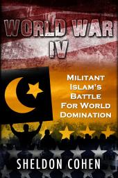 World War IV: Militant Islam's Battle for World Domination