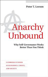 Anarchy Unbound: Why Self-Governance Works Better Than You Think