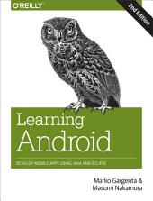 Learning Android: Develop Mobile Apps Using Java and Eclipse, Edition 2