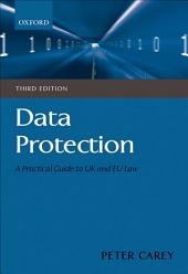 Data Protection: A Practical Guide to UK and EU Law: Edition 3