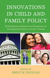Innovations in Child and Family Policy: Multidisciplinary Research and Perspectives on Strengthening Children and Their Families