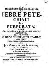 Exercitatio med. pract. de febre petechiali seu purpurata: cum brevissimis animadversionibus praesidis