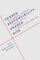 Shared Responsibility, Shared Risk: Government, Markets and Social Policy in the Twenty-First Century